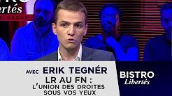 Bistro Libertés avec Erik Tegnér : de LR au FN, l'union des droites sous vos yeux !