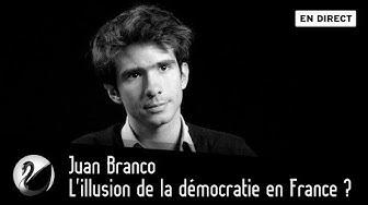 L'illusion de la démocratie en France ? (Juan Branco)