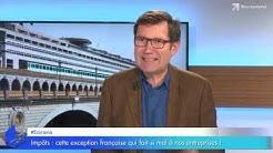 Impôts : cette exception française qui fait si mal à nos entreprises !