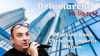 Deutsche Bank, Christine Lagarde, Bitcoin… Delamarche en liberté (VIDÉO)