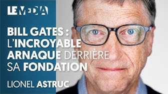 Bill Gates : l'incroyable arnaque derrière sa fondation (ANALYSE)