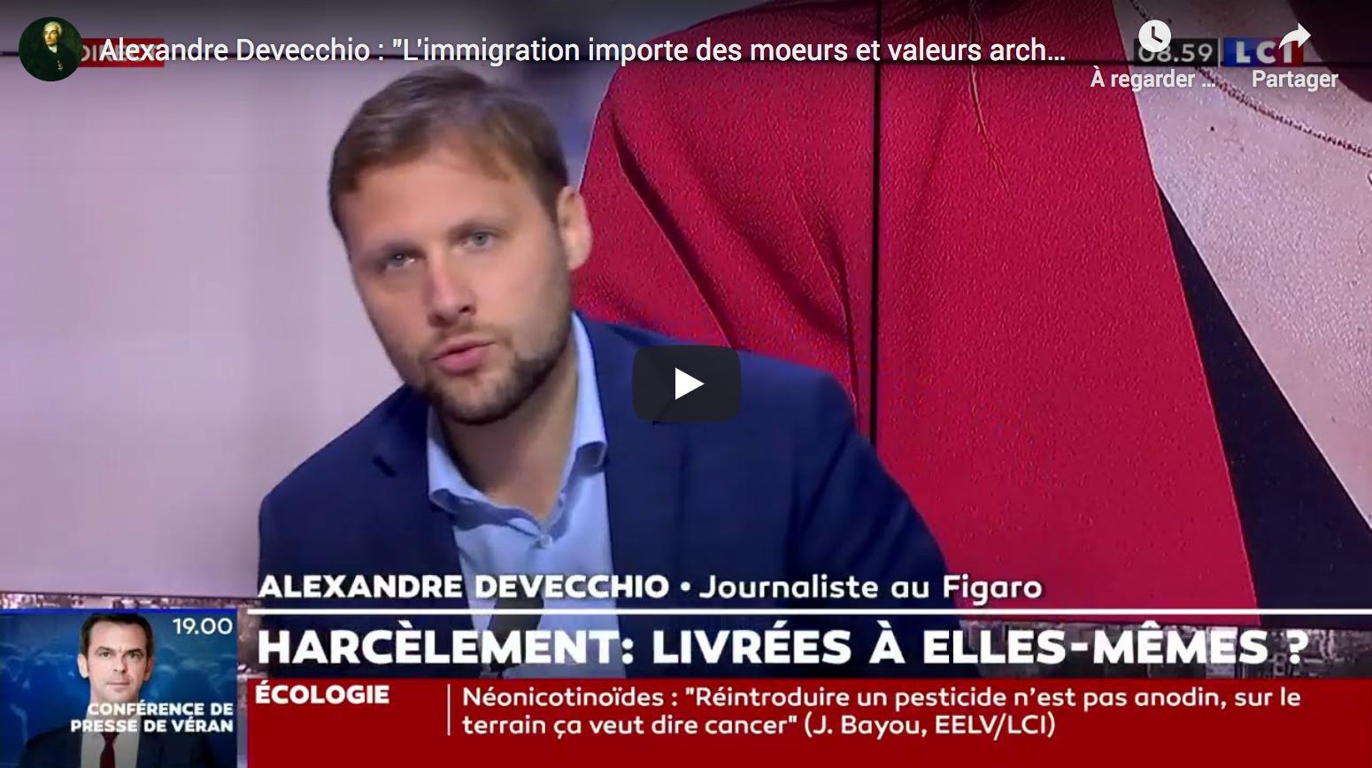 Alexandre Devecchio : «L'immigration importe des mœurs et valeurs archaïques» (VIDÉO)