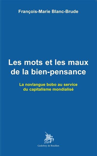 Les mots et les maux de la bien-pensance de François-Marie Blanc-Brude